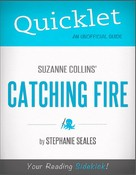 Stephanie Seales: Quicklet on Suzanne Collins' Catching Fire (CliffNotes-like Book Summary and Analysis)