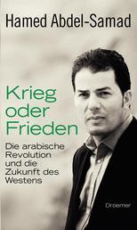Krieg oder Frieden - Die arabische Revolution und die Zukunft des Westens