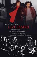 Sam Cutler: Live dabei - Mein Leben mit den Rolling Stones, Grateful Dead und anderen verrückten Gestalten ★★★★