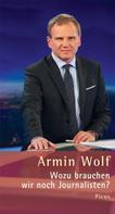 Armin Wolf: Wozu brauchen wir noch Journalisten?