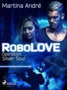 Martina André: RoboLOVE #3 - Operation: Silver Soul