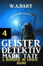Geister-Detektiv Mark Tate 4 - 5 Romane in einem Band