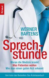 Sprechstunde - Woran die Medizin krankt - Was Patienten wollen - Wie man einen guten Arzt erkennt