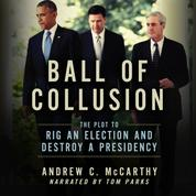 Ball of Collusion - The Plot to Rig an Election and Destroy a Presidency (Unabridged)