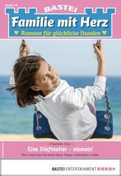 Familie mit Herz 18 - Familienroman - Eine Stiefmutter - niemals!