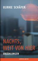 Ulrike Schäfer: Nachts, weit von hier ★★★★★