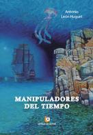 Antonio León Huguet: Manipuladores del tiempo