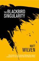 Matt Wilven: The Blackbird Singularity