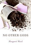 Margaret Ward: No Other Gods