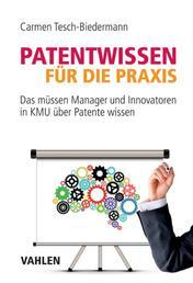 Patentwissen für die Praxis - Das müssen Manager und Innovatoren in KMU über Patente wissen