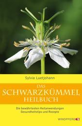 Das Schwarzkümmel-Heilbuch - Die bewährtesten Heilanwendungen, Gesundheitstips und Rezepte