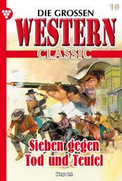 Die großen Western Classic 10 - Sieben gegen Tod und Teufel