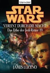 Star Wars. Das Erbe der Jedi-Ritter 19. Vereint durch die Macht - Vereint durch die Macht