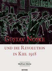 Gustav Noske und die Revolution in Kiel 1918 - Sonderveröffentlichungen der Gesellschaft für Kieler Stadtgeschichte, Band 64