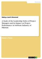 Rabiya Jamil Ahmmed: A Study of the Leadership Styles of Project Managers and its Impact on Project Performance in Software Industry of Pakistan