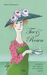 Tee & Rosen - Geschichten übers Leben im Garten-Paradies England