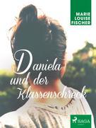 Marie Louise Fischer: Daniela und der Klassenschreck