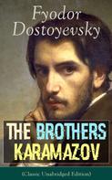 Fyodor Dostoyevsky: The Brothers Karamazov (Classic Unabridged Edition)