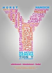 Die aktive Generation Y im 21. Jahrhundert - Selbstbewusst - lebensbetonend - flexibel. Wie mit der Generation Y zielorientiert und erfolgreich gearbeitet werden kann