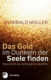 Das Gold im Dunkeln der Seele finden - Neue Kraft aus verborgenen Quellen