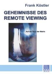 Geheimnisse des Remote Viewing - Auf der Spur der Matrix