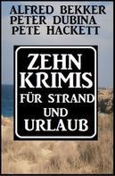 Alfred Bekker: Zehn krimis für Strand und Urlaub