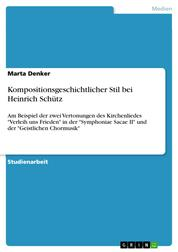 """Kompositionsgeschichtlicher Stil bei Heinrich Schütz - Am Beispiel der zwei Vertonungen des Kirchenliedes """"Verleih uns Frieden"""" in der """"Symphoniae Sacae II"""" und der """"Geistlichen Chormusik"""""""