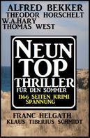 Alfred Bekker: Neun Top Thriller für den Sommer - 1166 Seiten Krimi Spannung