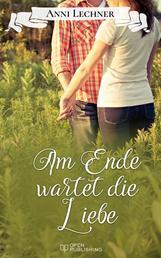 Am Ende wartet die Liebe - ... und zwei weitere spannende Romane
