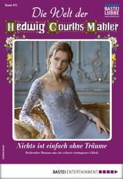 Die Welt der Hedwig Courths-Mahler 475 - Liebesroman - Nichts ist einfach ohne Träume