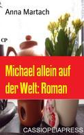 Anna Martach: Michael allein auf der Welt: Roman