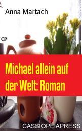 Michael allein auf der Welt: Roman - Cassiopeiapress Unterhaltung