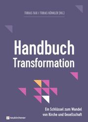 Handbuch Transformation - Ein Schlüssel zum Wandel von Kirche und Gesellschaft