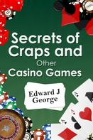 Edward J George: Secrets of Craps and Other Casino Games