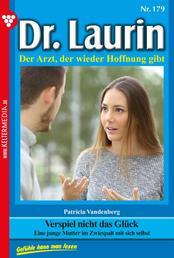 Dr. Laurin 179 – Arztroman - Verspiel nicht das Glück