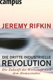 Die dritte industrielle Revolution - Die Zukunft der Wirtschaft nach dem Atomzeitalter