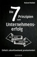 Roland Waibel: Die 7 Prinzipien zum Unternehmenserfolg