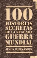 Jesús Hernández: 100 historias secretas de la Segunda Guerra Mundial