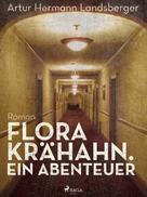 Artur Hermann Landsberger: Flora Krähahn. Ein Abenteuer