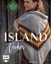 Island-Tücher stricken - 20 skandinavische Modelle mit der Faire Isle- & Steek-Technik stricken