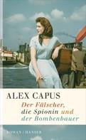 Alex Capus: Der Fälscher, die Spionin und der Bombenbauer ★★★★