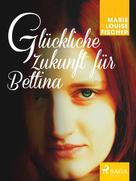 Marie Louise Fischer: Glückliche Zukunft für Bettina