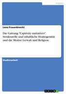 """Lena Frauenknecht: Die Gattung """"Captivity narratives"""". Strukturelle und inhaltliche Homogenität und die Motive Gewalt und Religion"""