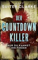 Amy Suiter Clarke: Der Countdown-Killer - Nur du kannst ihn finden ★★★★