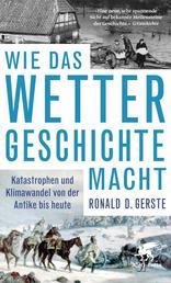 Wie das Wetter Geschichte macht - Katastrophen und Klimawandel von der Antike bis heute