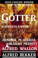 Alfred Bekker: Götter und Schwertkämpfer: Neun Fantasy-Romane auf 2138 Seiten