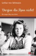 Lothar von Seltmann: Vergiss die Rose nicht! ★★★★