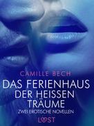 Camille Bech: Das Ferienhaus der heißen Träume – Zwei erotische Novellen