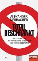 Alexander Neubacher: Total beschränkt ★★★★