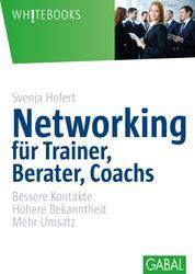Networking für Trainer, Berater, Coachs - Bessere Kontakte. Höhere Bekanntheit. Mehr Umsatz